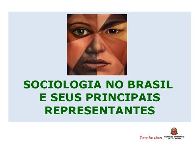 SOCIOLOGIA NO BRASIL E SEUS PRINCIPAIS REPRESENTANTES