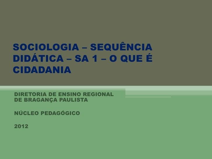 SOCIOLOGIA – SEQUÊNCIADIDÁTICA – SA 1 – O QUE ÉCIDADANIADIRETORIA DE ENSINO REGIONALDE BRAGANÇA PAULISTANÚCLEO PEDAGÓGICO2...