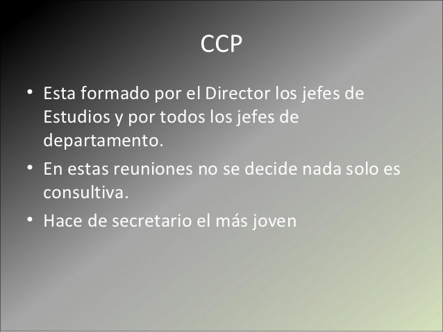 Jefes de Estudios• Son elegidos por el director• Funciones:- Coordinar a los miembros del claustro para  establecer las no...