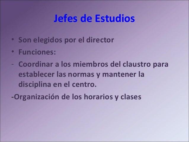 Secretario               Elegido por el director• Funciones:-Gestión administrativa (Libros, expedientes, notas,   certifi...