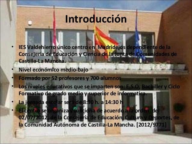 Introducción• IES Valdehierro único centro en Madridejos dependiente de la  Consejería de Educación y Ciencia de la Junta ...