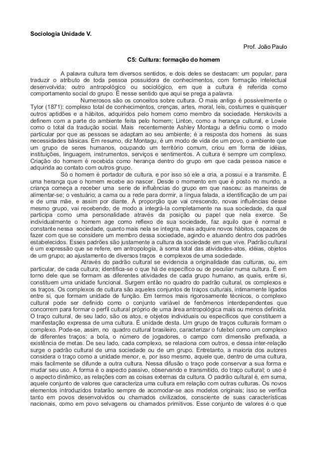 Sociologia Unidade V.Prof. João PauloC5: Cultura: formação do homemA palavra cultura tem diversos sentidos, e dois deles s...