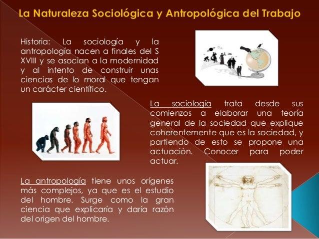 Historia: La sociología y laantropología nacen a finales del SXVIII y se asocian a la modernidady al intento de construir ...