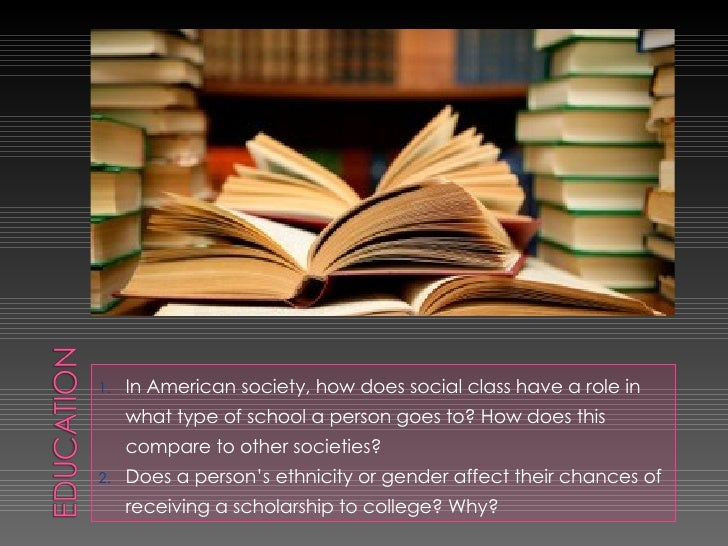 <ul><li>In American society, how does social class have a role in what type of school a person goes to? How does this comp...