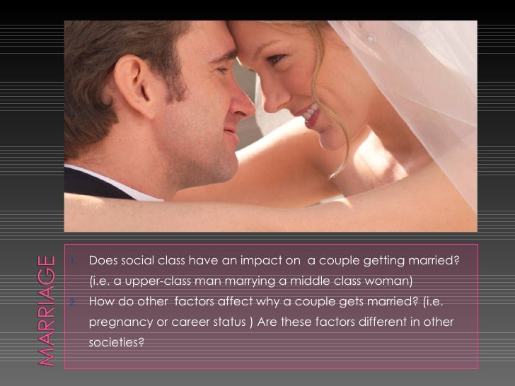 <ul><li>Does social class have an impact on  a couple getting married? (i.e. a upper-class man marrying a middle class wom...