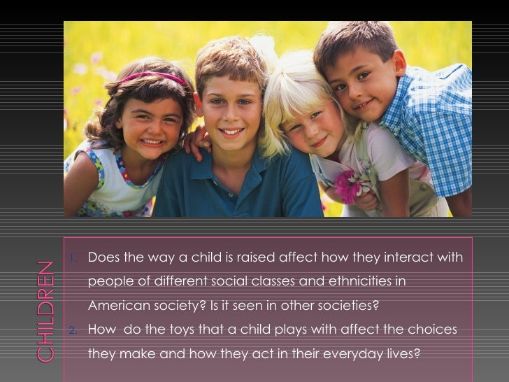 <ul><li>Does the way a child is raised affect how they interact with people of different social classes and ethnicities in...
