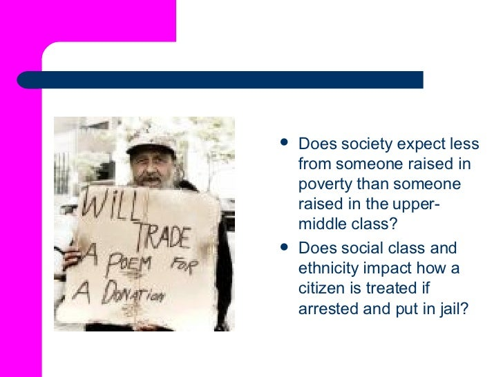 <ul><li>Does society expect less from someone raised in poverty than someone raised in the upper-middle class?   </li></ul...
