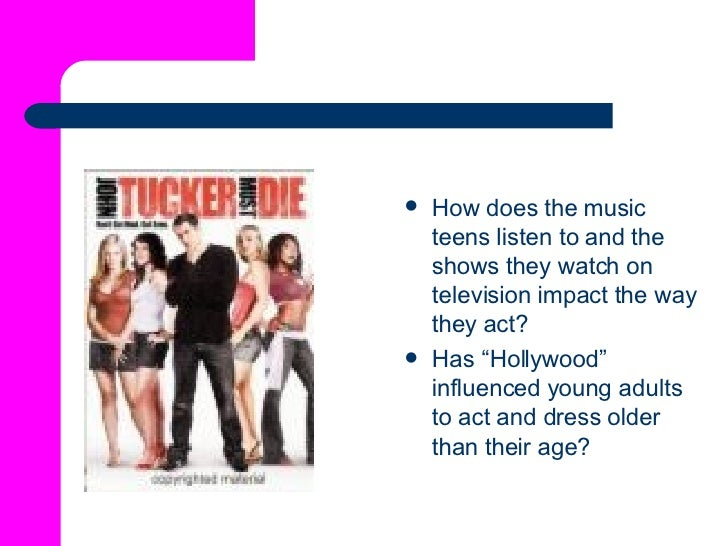 <ul><li>How does the music teens listen to and the shows they watch on television impact the way they act?   </li></ul><ul...