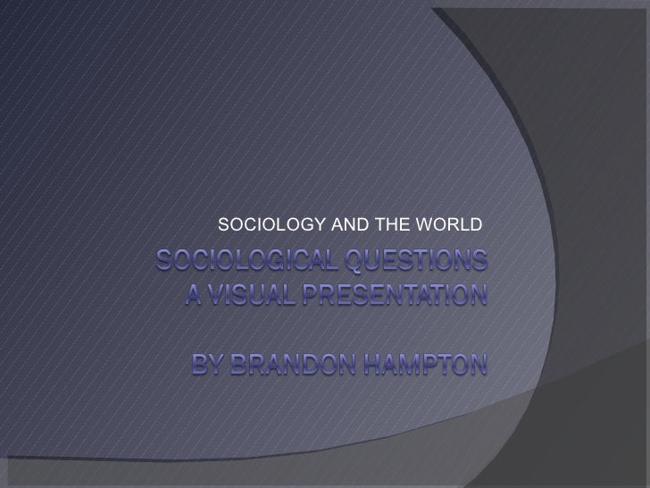 SOCIOLOGY AND THE WORLD
