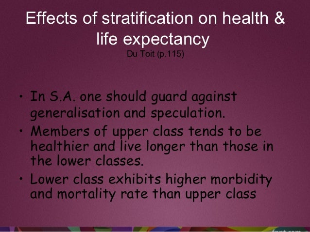 Effects of stratification on health & life expectancy Du Toit (p.115) • In S.A. one should guard against generalisation an...