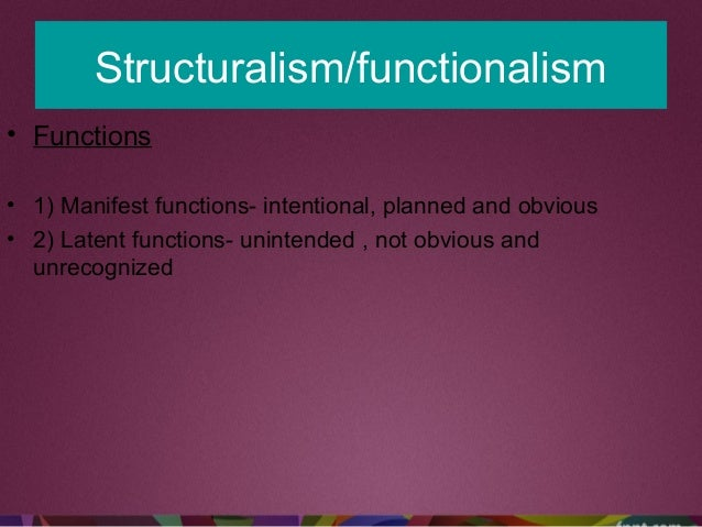 Structuralism/functionalism • Functions • 1) Manifest functions- intentional, planned and obvious • 2) Latent functions- u...