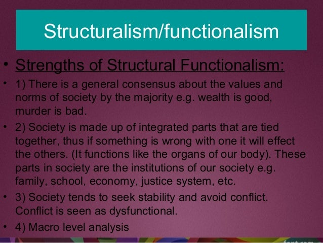 Structuralism/functionalism • Strengths of Structural Functionalism: • 1) There is a general consensus about the values an...