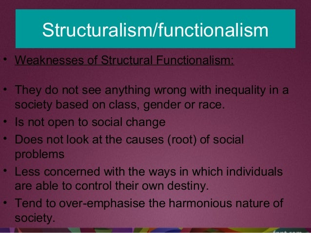 Structuralism/functionalism • Weaknesses of Structural Functionalism: • They do not see anything wrong with inequality in ...