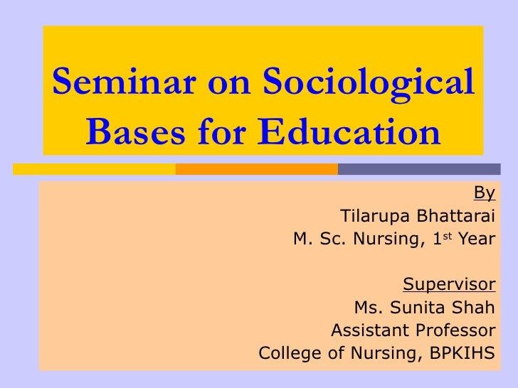 Seminar on Sociological  Bases for Education                                    By                   Tilarupa Bhattarai   ...
