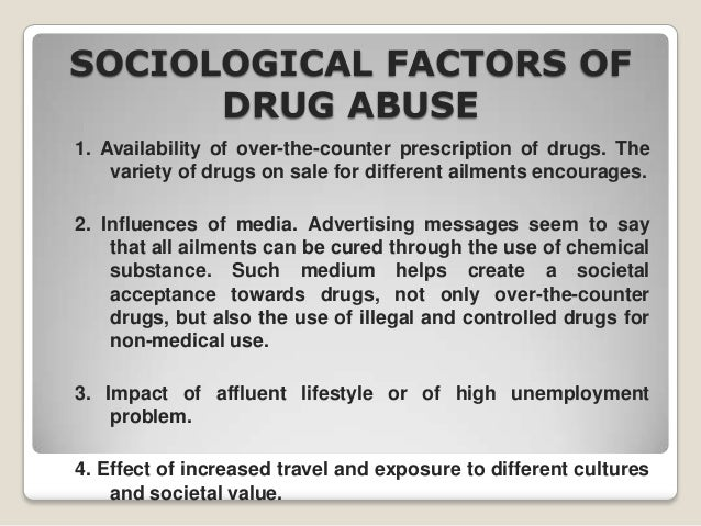 factors of drugs abuse Substance abuse is the result of a complex interaction of individual, family, peer,  community, and societal factors (united nations office for drug control and.
