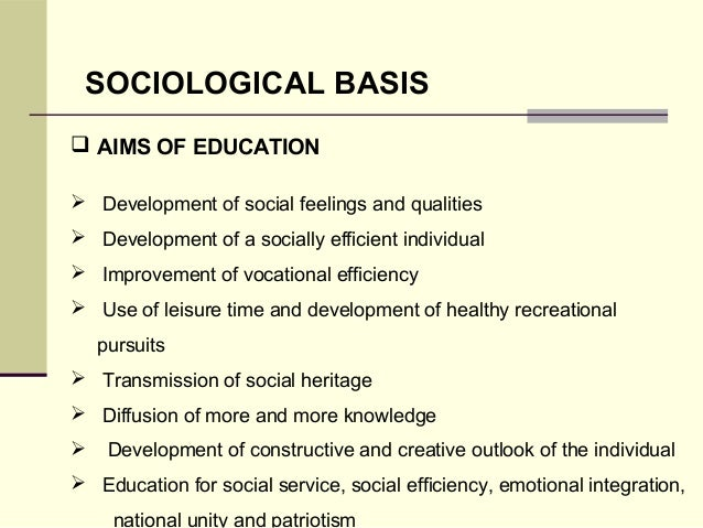 sociological foundation of education There is nothing original here data has been collected from various books and the internet for the benefit of students doing-ecce/bed/med since i have forgotten from where i gathered all the data while making these notes, the list of references after most posts, isn't complete i take no.