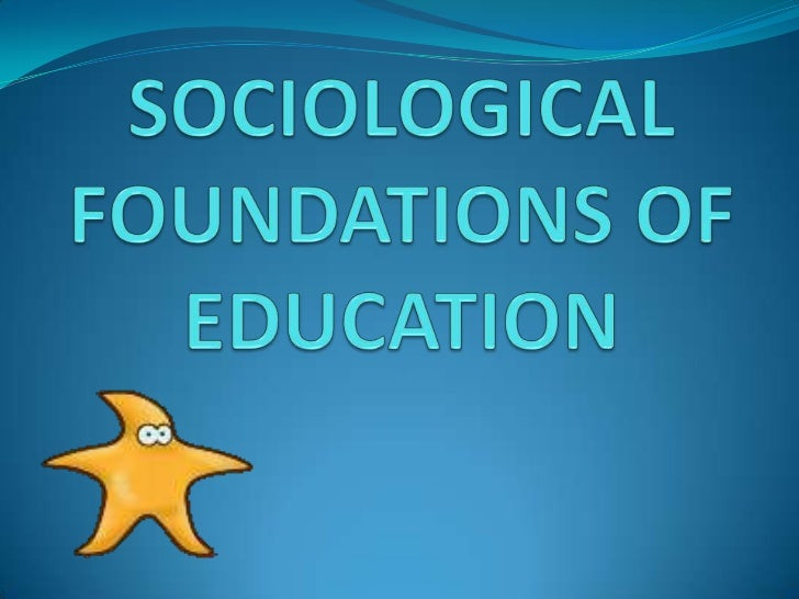 SOCIOLOGICAL FOUNDATIONS OF EDUCATION<br />