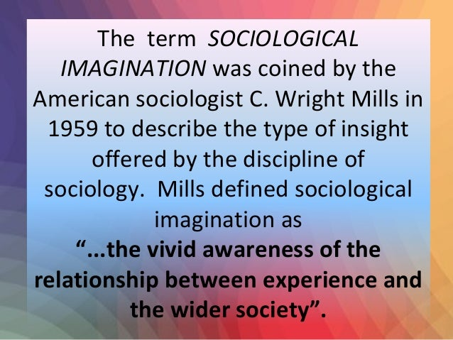 sociological imaginations -a sociological imagination challenges stereotypes by raising questions about where they come from a good sociological question will help a researcher do more than make generalizations about people what is a good sociological question.