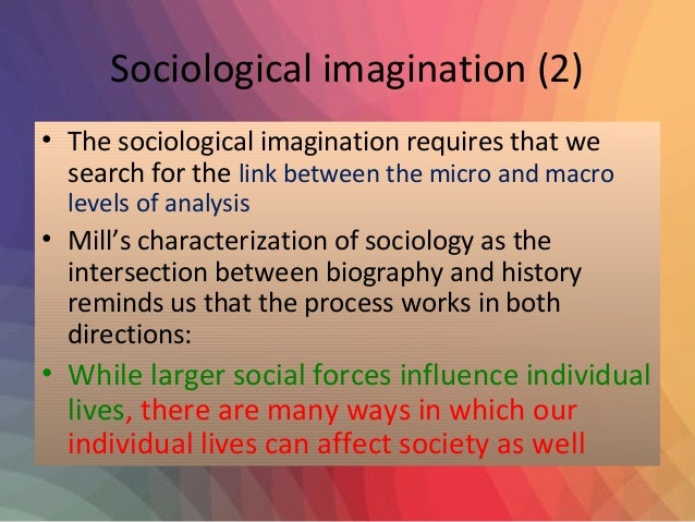 """analysis sociological imagination and its use sociology C wright mills, """"the promise [of sociology]"""" excerpt from the sociological imagination (originally published in 1959) this classic statement of the basic ingredients of the sociological imagination"""" retains its vitality and."""