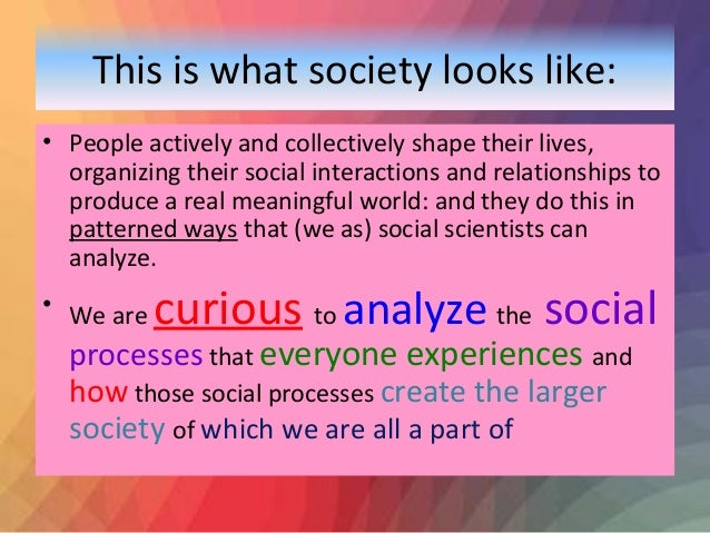 sociology the science of societies and social interactions with other human beings Read this essay on sociology as a science  interaction among human beings of social relationships  systems from small interactions to entire societies and.