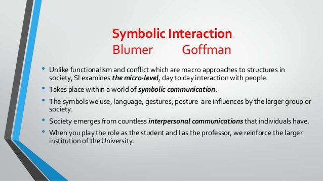 functionalism conflict theory and symbolic interaction essay Symbolic interaction is a sociological theory that focuses on the processes of person to person interaction, on how people come to develop viewpoints about themselves and others, and on.