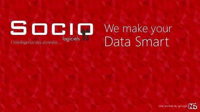 Data Smart We make your Une société du groupe Data Smart We make your Une société du groupe