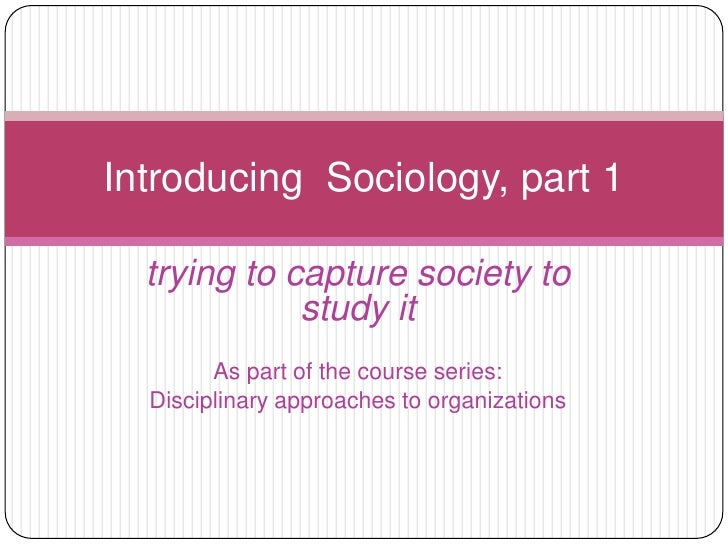 trying to capture society to study it<br />As part of the course series:<br />Disciplinary approaches to organizations<br ...