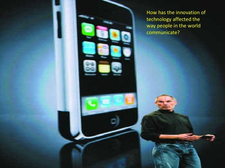 How has the innovation of technology affected the way people in the world communicate?