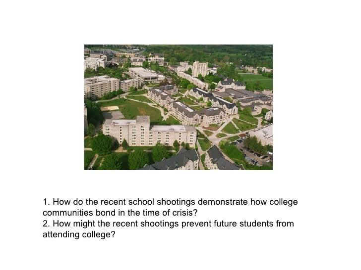 1. How do the recent school shootings demonstrate how college communities bond in the time of crisis? 2. How might the rec...