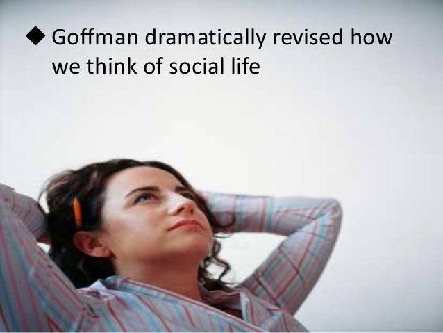 sociologist ervin goffman essay Erving goffman's the presentation of self in everyday life goffman, as a product of the in his essay face work, from interaction ritual.