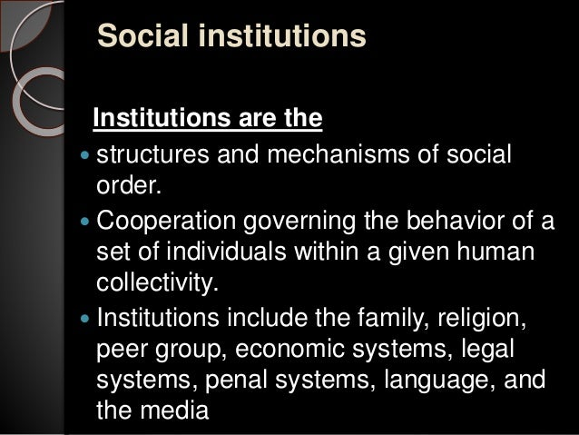 family as a social institution A social institution is a complex, integrated set of social norms organized around the preservation of a basic societal value obviously, the sociologist does not define institutions in the same way, as does the person on the street.