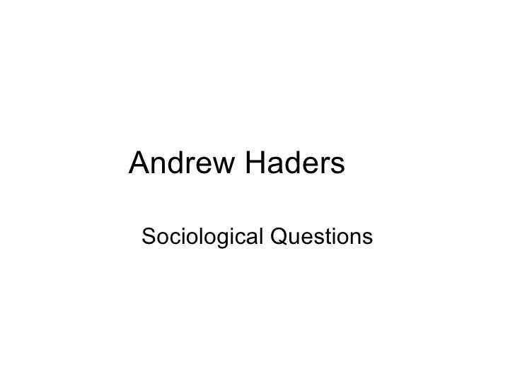 Andrew Haders Sociological Questions