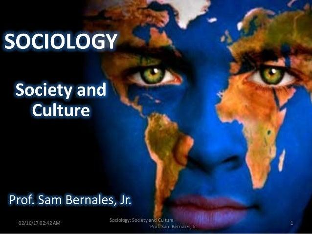 02/10/17 02:42 AM 1 Sociology: Society and Culture Prof. Sam Bernales, Jr.