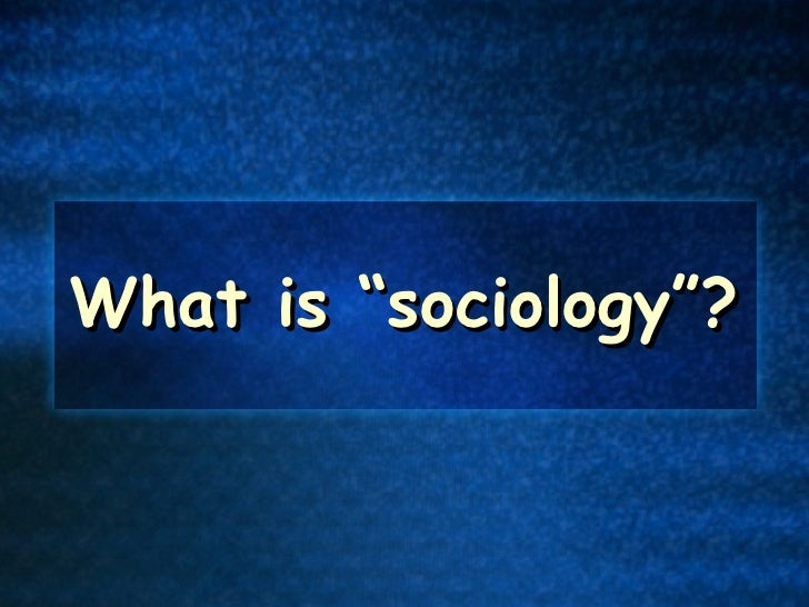 """What is """"sociology""""?"""