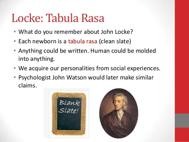a look at the major influence of john lock the idea of tabula rasa Enlightenment contributions john locke's contributions to the enlightenment had a great deal to do with the inspiration of america today he was a philosopher who developed the philosophy that there were no legitimate government under the rights of kings theory.