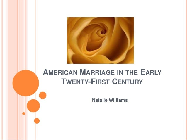 AMERICAN MARRIAGE IN THE EARLY    TWENTY-FIRST CENTURY            Natalie Williams