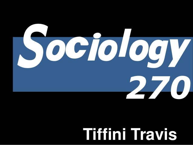Sociology 270 Tiffini Travis
