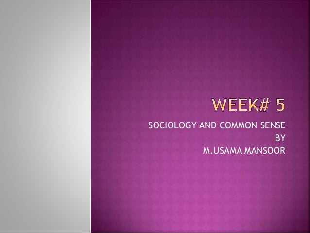 SOCIOLOGY AND COMMON SENSE BY M.USAMA MANSOOR