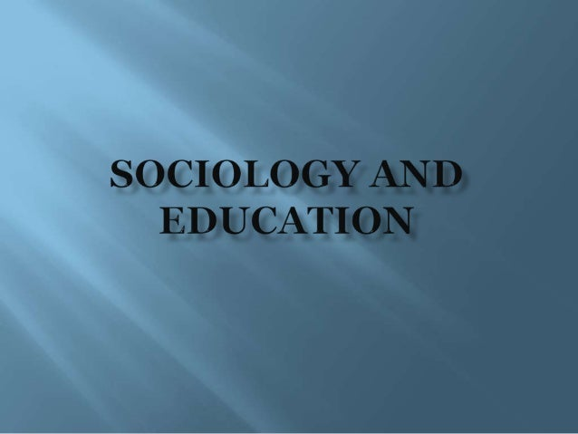 "   SOCIOLOGY AND IT""S RELATIONS    TO OTHER SCIENCES   THE SOCIETY""S EXPECTATION OF    SCHOOL   EMPOWERMENT IN EDUCATION"