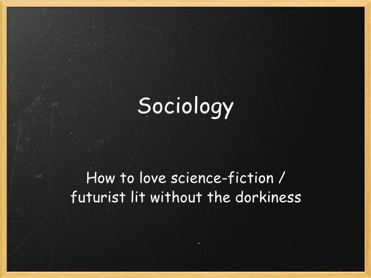 Sociology How to love science-fiction / futurist lit without the dorkiness