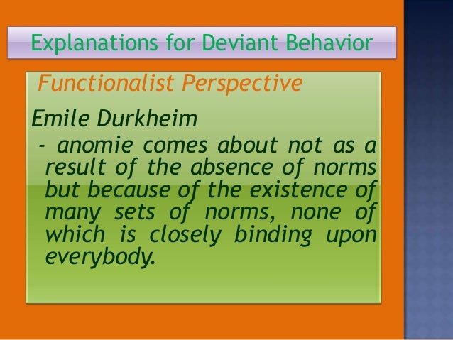 deviance functionalist explanations Functionalist theories of deviance going back at least to herbert spencer (and maybe even to comte), society has been compared to a biological organism.