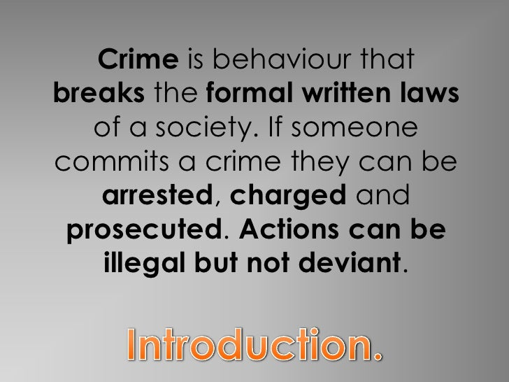 sociology essay on crime and deviance Crime and deviance crime is a set of rules and statutes that regulates the behaviours of a society, it is a behaviour or action that will put members of.