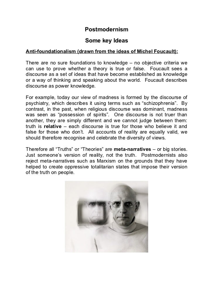 Postmodernism                           Some key IdeasAnti-foundationalism (drawn from the ideas of Michel Foucault):There...