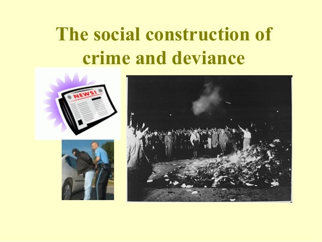 The social construction of crime and deviance