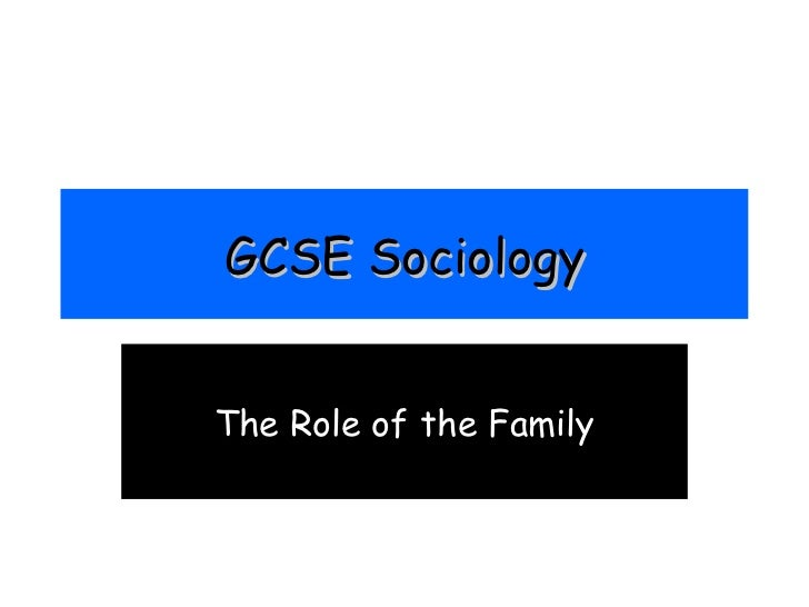 GCSE Sociology The Role of the Family