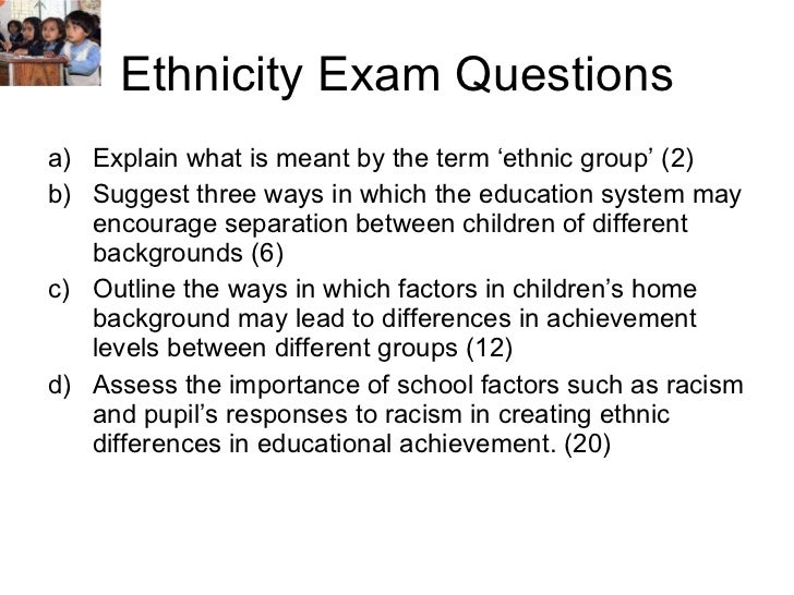 three ways in which the education system may encourage separation between children of different ethn Or classified in different ways — for education in the education system there are different social class teacher education and ethnic.