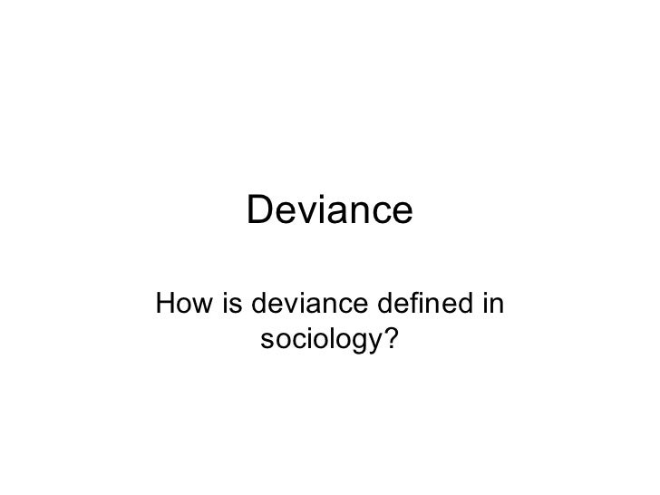 Deviance How is deviance defined in sociology?