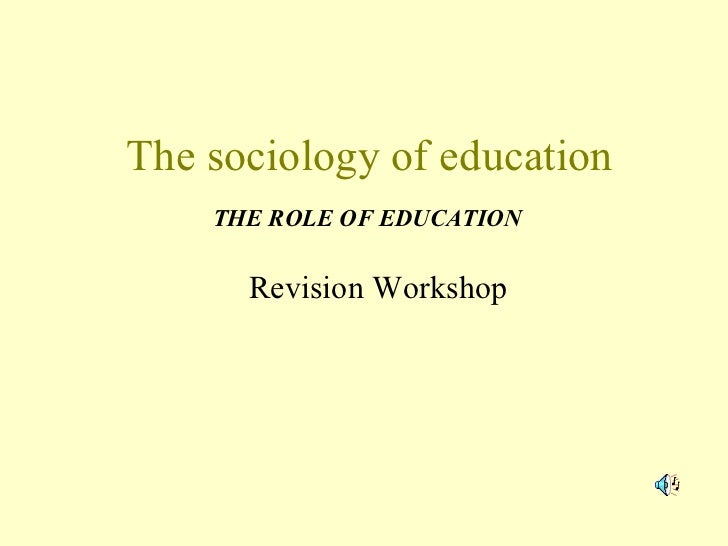 The sociology of education Revision Workshop THE ROLE OF EDUCATION