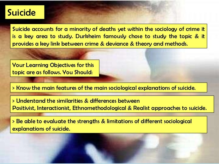 Suicide Suicide accounts for a minority of deaths yet within the sociology of crime it is a key area to study. Durkheim fa...