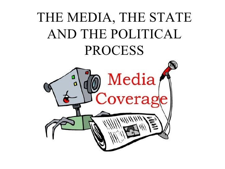 THE MEDIA, THE STATE AND THE POLITICAL      PROCESS